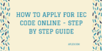 How to Apply for IEC Code Online – Step by Step Guide