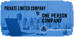 8 Major Differences One Person Company vs Private Limited