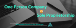 8 Major Differences One Person Company vs Sole Proprietorship