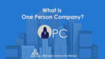 What is One Person Company – Meaning, Advantages & Process
