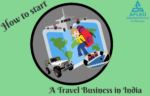 07 Easy steps to start a successful Travel Agency Business in India